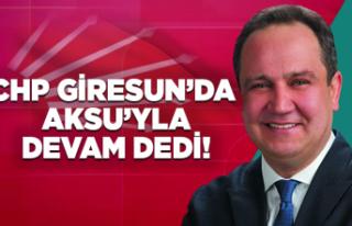 CHP Giresun'da Aksu'yla devam dedi