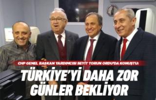 """Torun: """"Türkiye'yi daha zor günler bekliyor"""""""