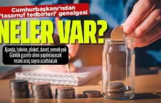 Cumhurbaşkanı Erdoğan'dan 'tasarruf tedbirleri'...