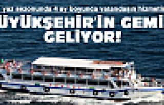 Büyükşehir'in gemisi yolda!