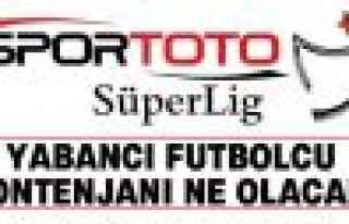 Süper Lig'de yabancı futbolcu sayısı kaç olacak?