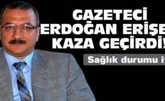 Gazeteci Erdoğan Erişen kaza geçirdi!