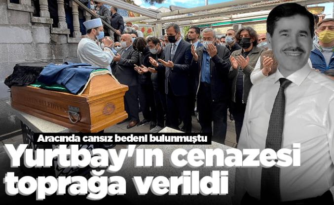 Yurtbay'ın cenazesi toprağa verildi