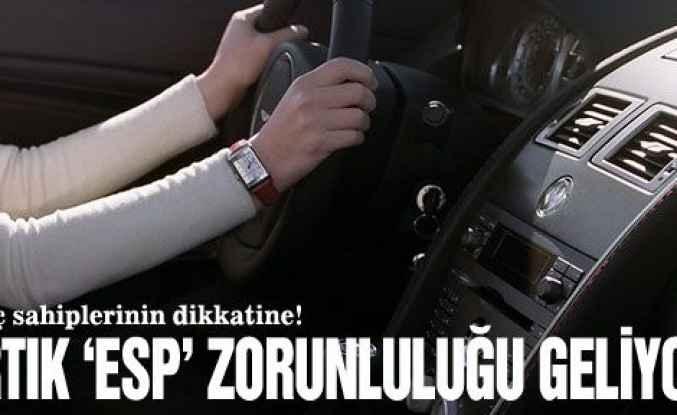 ESP olmayan araç trafiğe çıkamayacak!