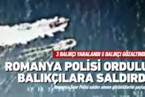 Romanya Ordulu balıkçılara ateş açtı!