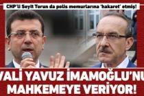 Vali Yavuz İmamoğlu'nu mahkemeye veriyor!