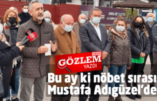 Bu ay ki nöbet sırası Mustafa Adıgüzel'de...