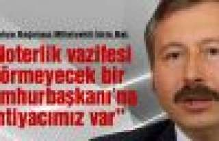 "İdris Bal: ""Cumhurbaşkanı, noterlik vazifesi..."