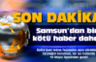Samsun'dan bir kötü haber daha!