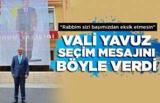 Vali Yavuz seçim mesajını böyle verdi