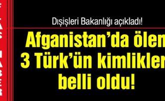 Afganistan'da ölen 3 Türk'ün kimliği belli oldu!