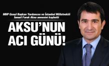 İsmail Faruk Aksu'nun acı günü!