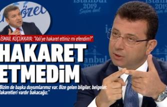 "CHP'li İmamoğlu: ""Hakaret etmedim"""