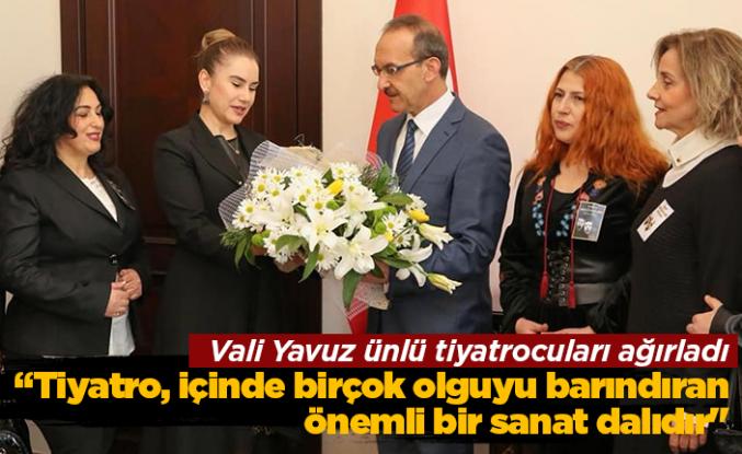 Vali Yavuz ünlü tiyatrocuları ağırladı
